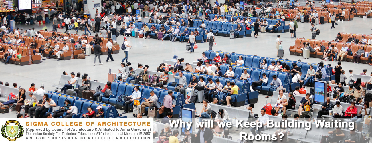 Why will we Keep Building Waiting Rooms?