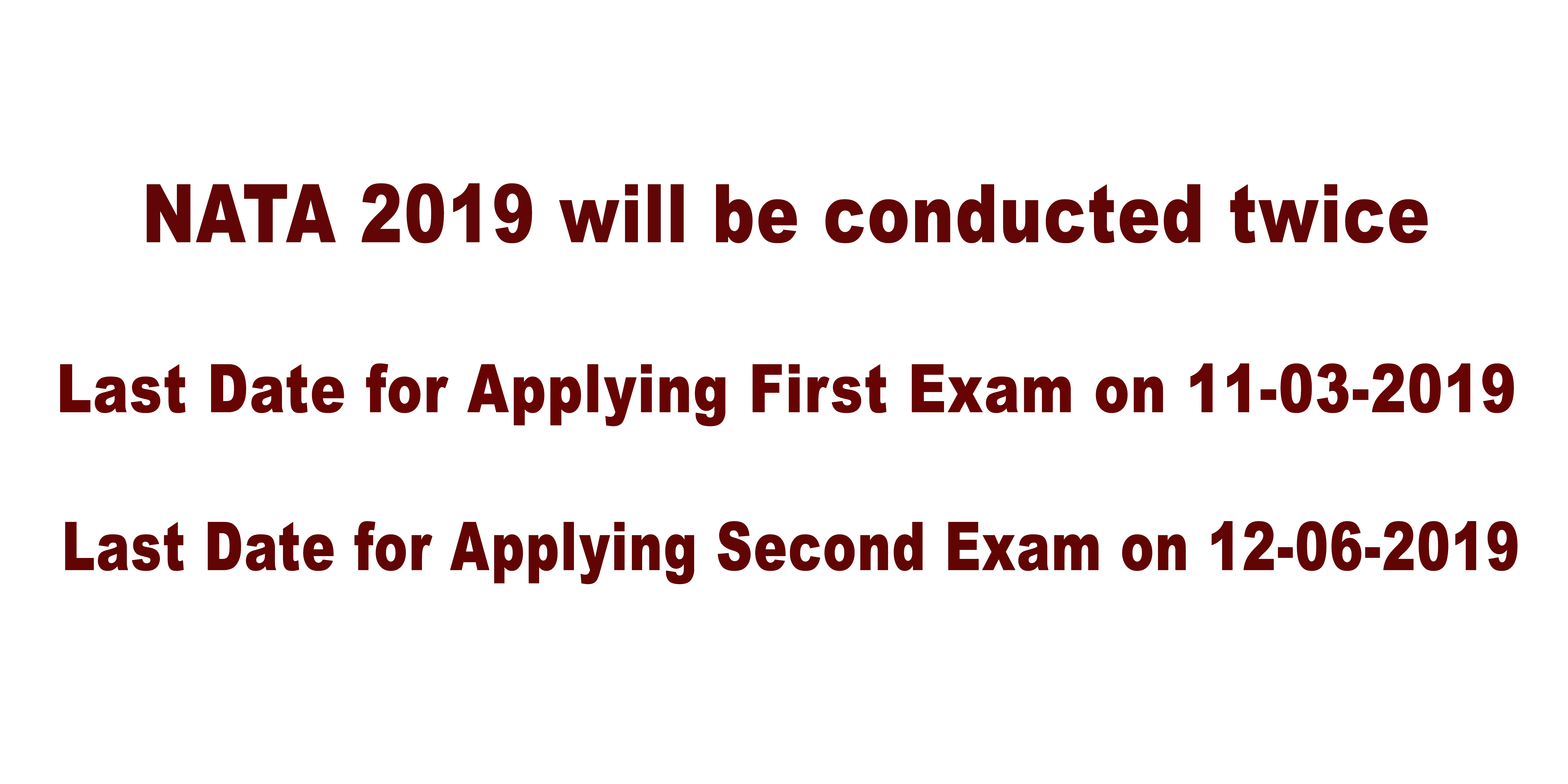 NATA - 2019 will be conducted twice in this year. First test on 14th April 2019 and second on 7th July 2019.